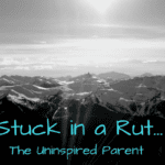 Stuck in a Rut: The Uninspired Parent