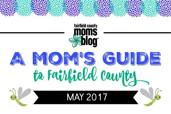 A Mom's Guide to Fairfield County Events May 2017