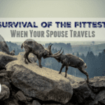 Survival of the Fittest: When Your Spouse Travels