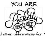 You Are Perfectly Imperfect {and other affirmations for Mom}