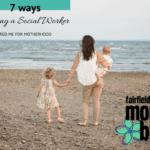7 Ways Being a Social Worker Prepared Me for Motherhood