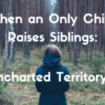 When an Only Child Raises Siblings: Uncharted Territory