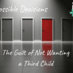 Impossible Decisions: The Guilt of Not Wanting a Third Child