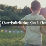 Over-Entertaining Kids is Overrated