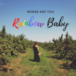 Where are you Rainbow Baby?