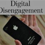 Digital Disengagement