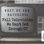 Fall Television We Can't Get Enough Of