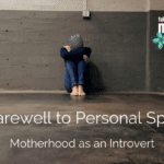 A Farewell to Personal Space: Motherhood as an Introvert