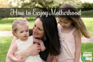 How to Enjoy Motherhood Fairfield County Moms Blog
