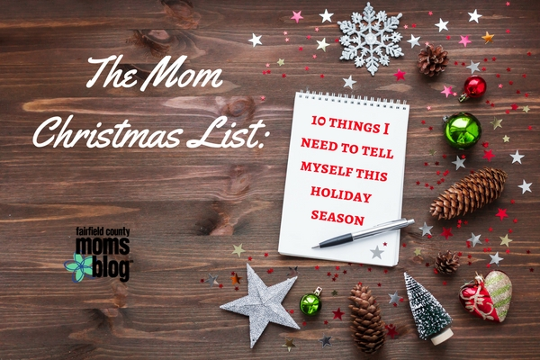 The Mom Christmas List 10 Things I Need To Tell Myself This