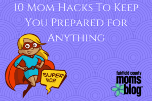 10 Mom Hacks To Keep You Prepared for Anything