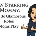 Now Starring Mommy: 5 Oh So Glamorous Roles Moms Play