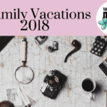 Great Places to Take a Family Vacation in 2018!
