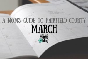 A Mom's Guide to Fairfield County: March