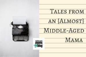 Tales from an {Almost} Middle-Aged Mama (1)