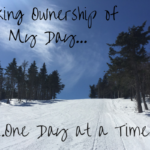 Taking Ownership of My Day…One Day at a Time