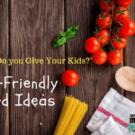 What Do You Give Your Kids?: Kid-Friendly Food Ideas