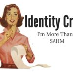 Identity Crisis: I'm More Than a SAHM