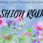 SPRING Looks to have on your Fashion Radar