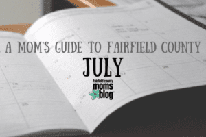 A Mom's Guide to Fairfield County: July