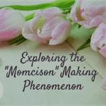 "Exploring the ""Momcision"" Making Phenomenon"