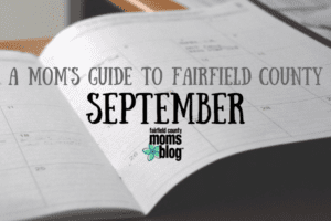 A Mom's Guide to Fairfield County: August