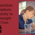 Transition: Newborn Anxiety to Manager Mom