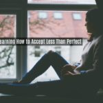 Learning How to Accept Less Than Perfect