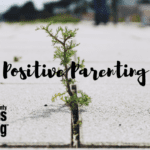 Positive Parenting: Don't Water The Weeds