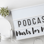 Podcast Musts for Moms