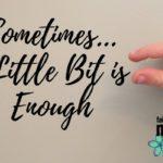 Sometimes A Little Bit Is Enough
