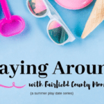 Playing Around Fairfield County 2019 {a summer play date series announcement}